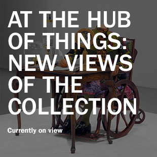 At the Hub of Things: New Views of the Collection–Currently on view