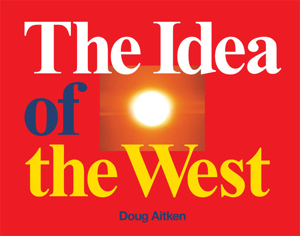 Doug Aitken: The Idea of the West