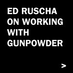 Ed Ruscha on Working with Gunpowder