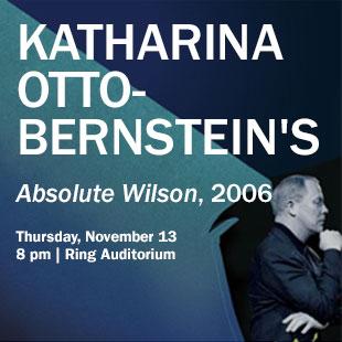 Film: Katharina Otto-bernstein's Absolute Wilson, 2006. Thursday November 13, 2014. 8:00 Pm Ring Auditorium