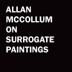 Allan McCollum on Surrogate Paintings