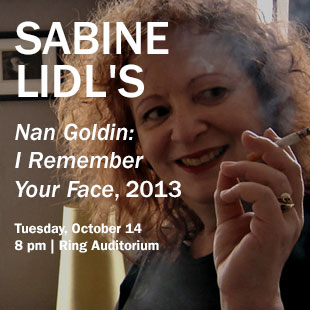 Film: Sabine Lidl's Nan Goldin: I Remember Your Face, 2013. Tuesday October 14, 2014 8:00 Pm Ring Auditorium