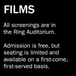 Films. All screenings are in the Ring Auditorium.   Admission is free, but seating is limited and available on a first-come, first-served basis.