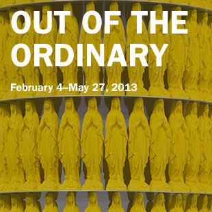 """Out of the Ordinary"" on view February 4 to May 27, 2013"