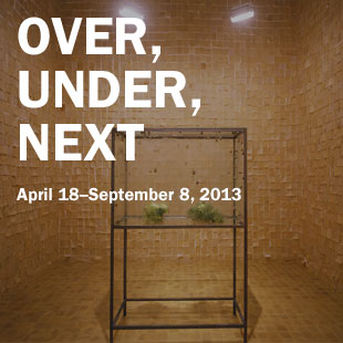 Over, Under, Next on view April 18 to September 8, 2013