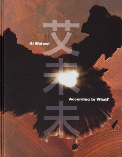 Ai Weiwei: According to What? Hardcover