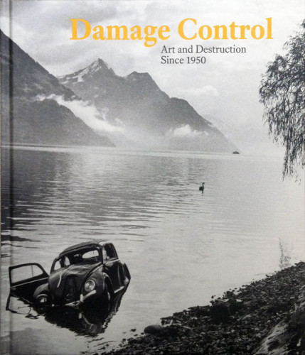 Damage Control: Art and Destruction Since 1950 Hardcover