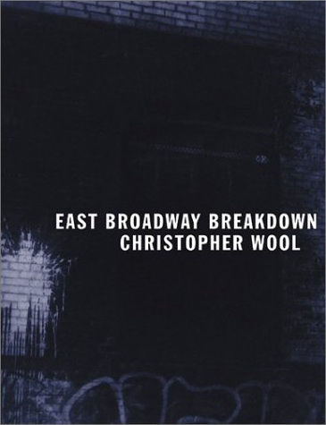"Wool, Christopher. ""Christopher Wool: East Broadway Breakdown"""
