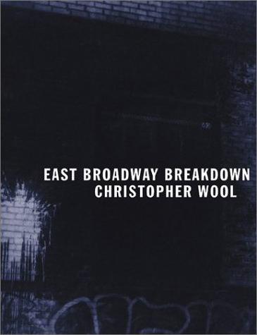 "Wool, Christopher. ""Christopher Wool: East Broadway Breakdown"""