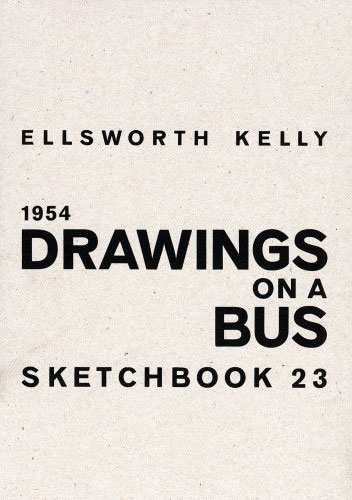 "Kelly, Ellsworth. ""Drawings on a Bus: Sketchbook 23, 1954"""