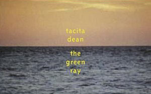"Dean, Tacita. ""Tacita Dean: The Green Ray"""