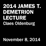 2014 James T. Demetrion Lecture: Claes Oldenburg. November 8, 2014