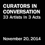 Curators In Conversation: 33 Artists In 3 Acts. November 20, 2014
