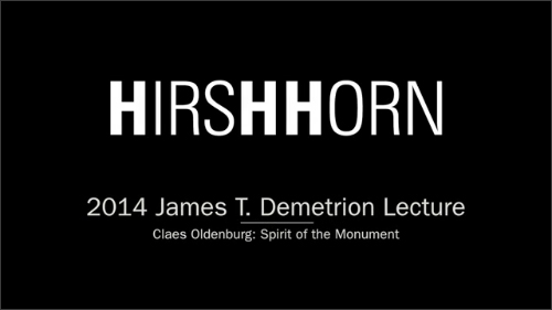Video - 2014 James T. Demetrion Lecture- Claes Oldenburg- Spirit of the Monument