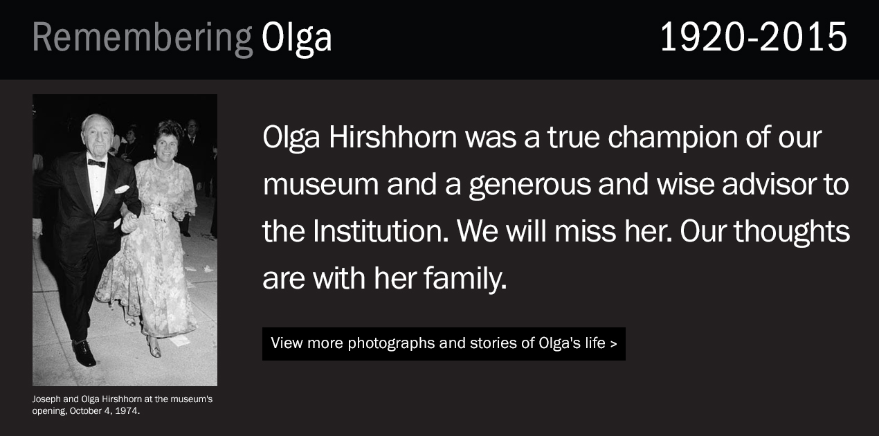 Remembering Olga Hirshhorn. We are saddened to hear of the passing of Olga Hirshhorn. She was a true champion of our museum and a generous and wise advisor to the Institution. We will miss her. Our thoughts are with her family.
