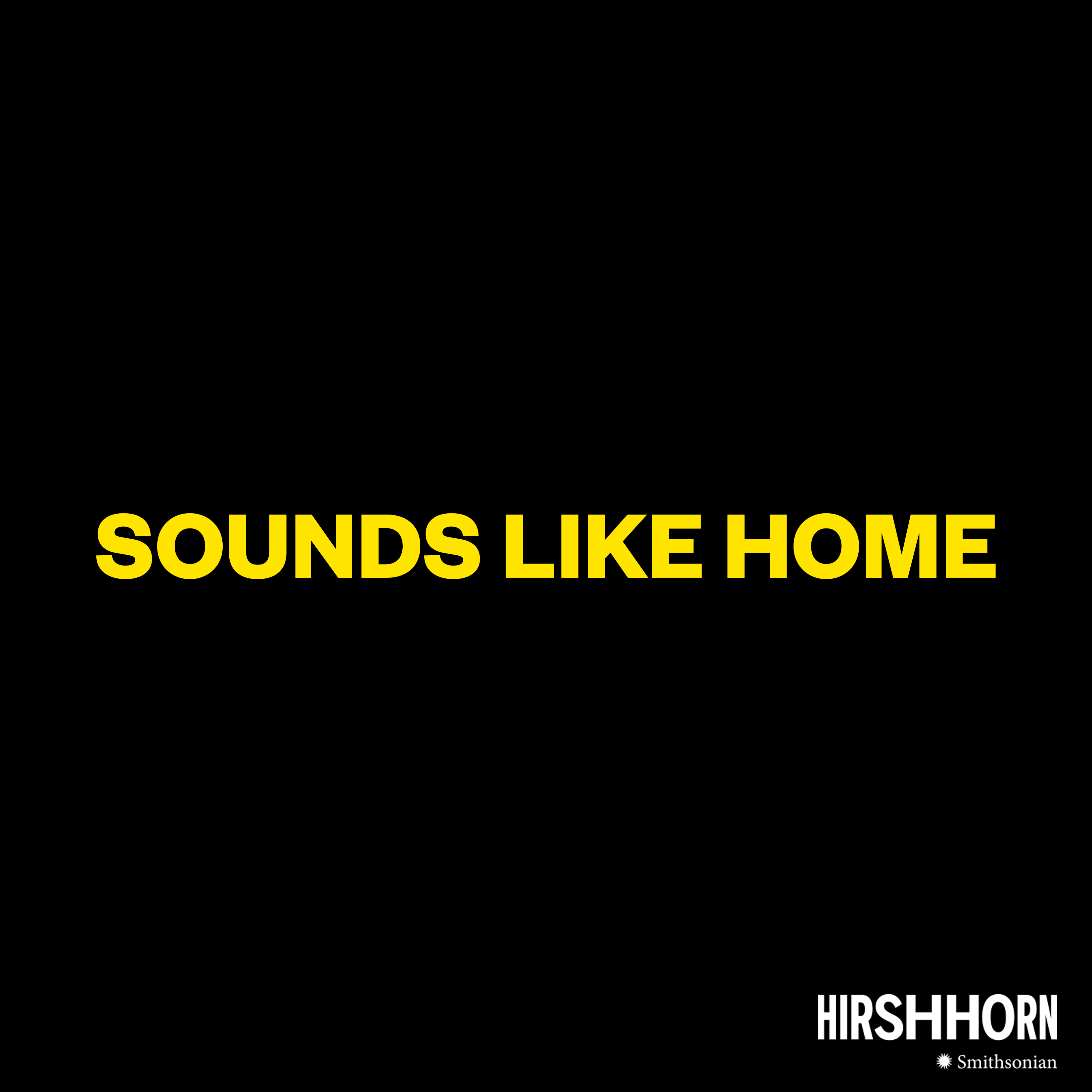 """Text graphic reads """"Sounds Like Home"""" with Hirshhorn logo."""