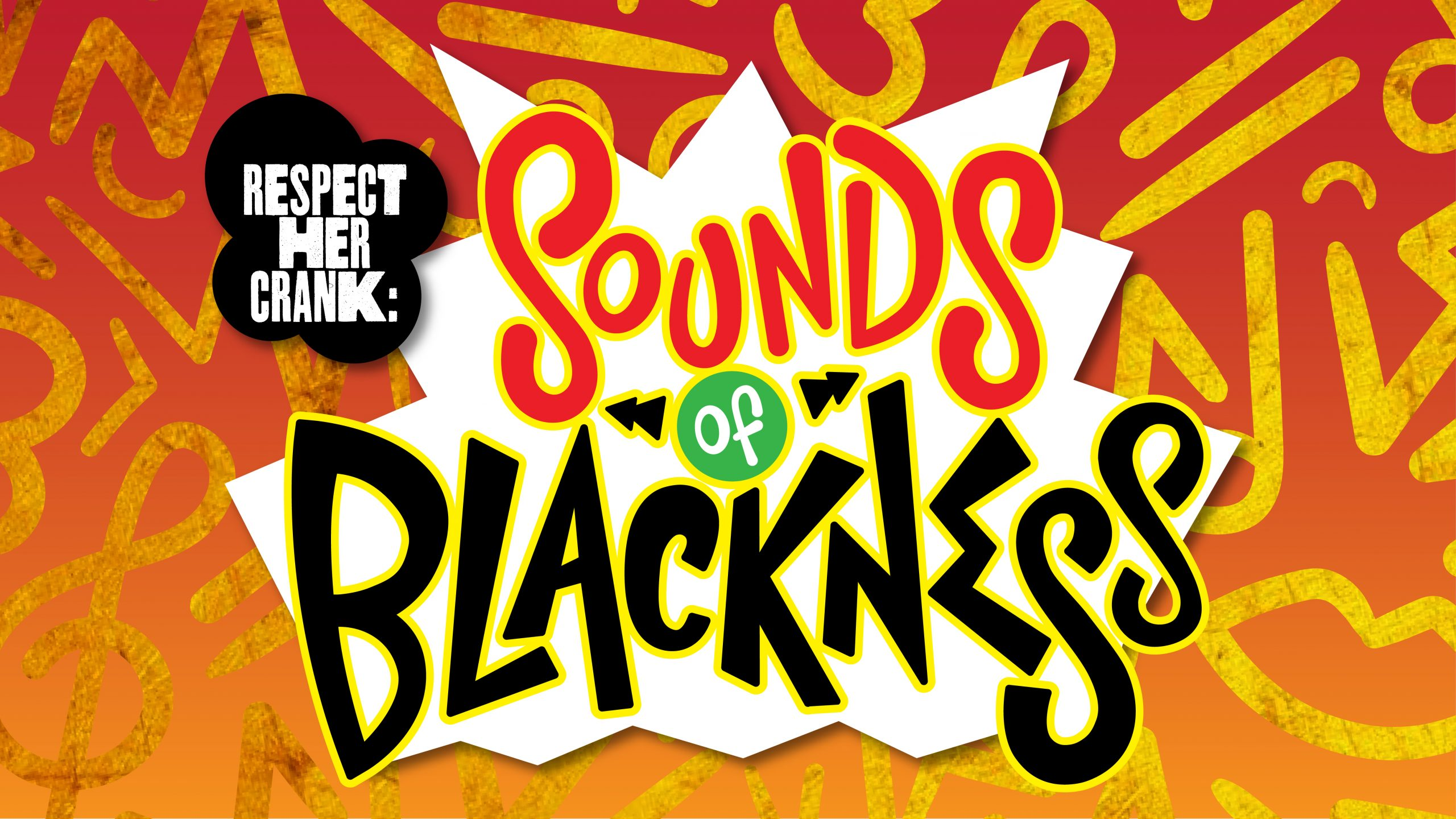 """Energetic text reading """"Respect Her Crank: Sounds of Blackness"""""""
